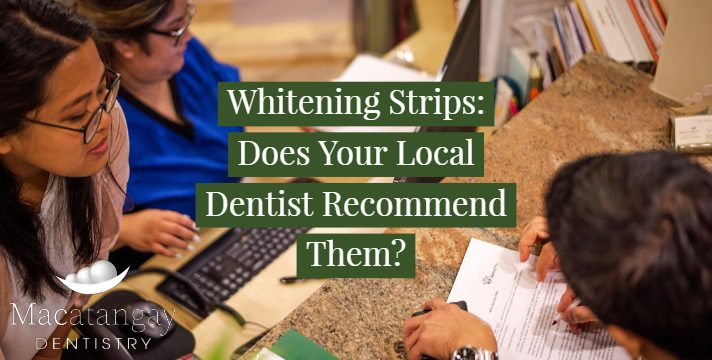 Dr. Macatangay - BLOG POST FOR WEBSITE - Whitening Strips_ Does Your Local Dentist Recommend Them_ 12_22_2018 (1)